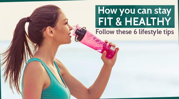 6 lifestyle tips to stay fit and healthy