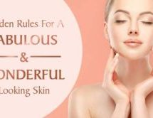 Golden Rules for a Fabulous and Wonderful Looking Skin