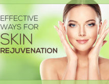 3 Effective Ways for Skin Rejuvenation