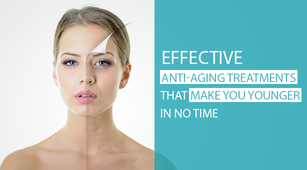 Anti Aging Treatments That Make You Younger In No Time
