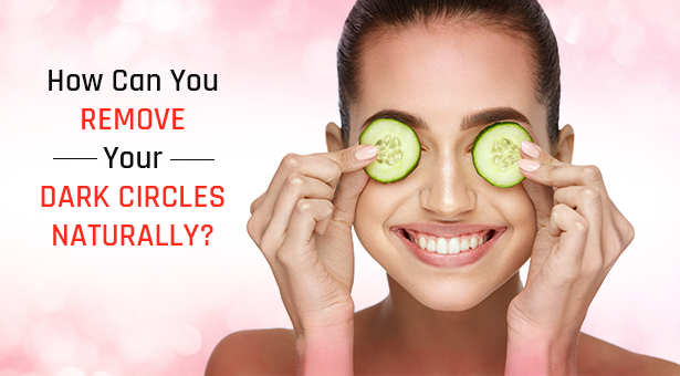 Remove Your Dark Circles Naturally
