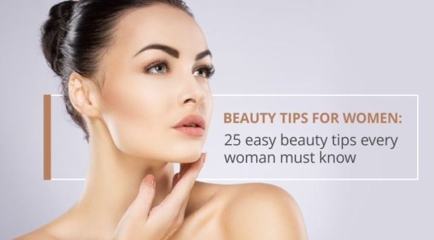 Beauty Tips for Women: 25 Easy Beauty Tips Every Woman Must Know