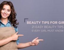 Beauty Tips for Girls: 21 Easy Beauty Tips Every Girl Must Know